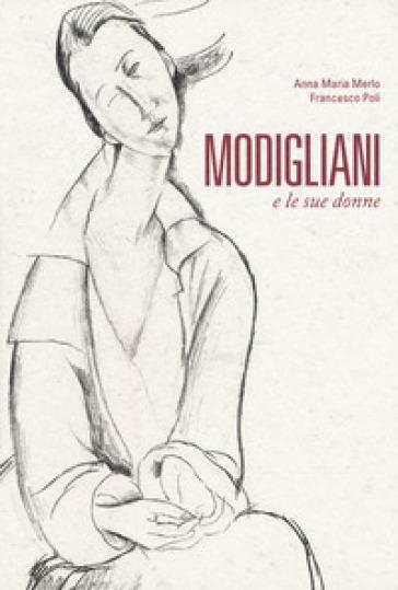 Modigliani e le sue donne - Francesco Poli  