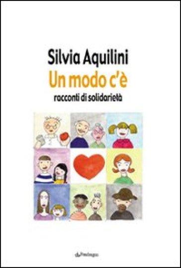 Modo c'è. Racconti di solidarietà (Un) - Silvia Aquilini | Jonathanterrington.com