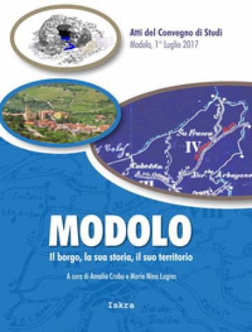 Modolo. Il borgo, la sua storia, il suo territorio. Atti del convegno di studi (Modolo, 1 luglio 2017) - A. Crobu |