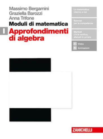 Moduli di matematica. Per le Scuole superiori. Con espansione online. I: Approfondimenti di algebra - Massimo Bergamini |