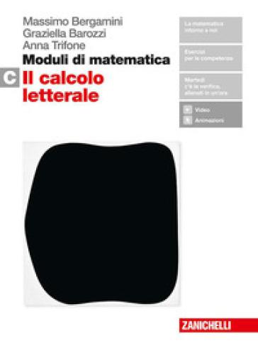Moduli di matematica. Per le Scuole superiori. Con espansione online. C: Il calcolo letterale - Massimo Bergamini |