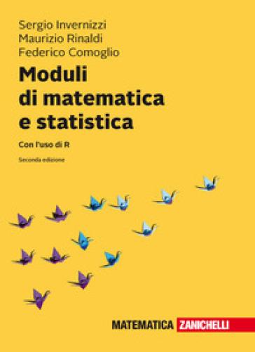 Moduli di matematica e statistica. Con l'uso di R. Con Contenuto digitale (fornito elettronicamente) - Sergio Invernizzi pdf epub