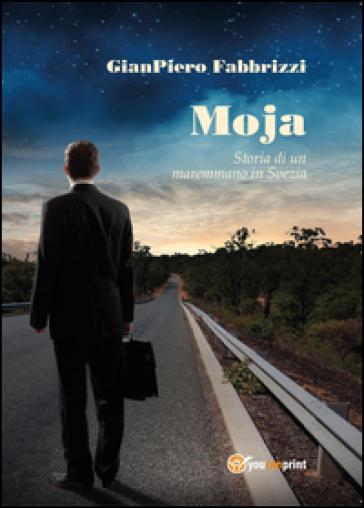 Moja. Storia di un maremmano in Svezia - Gian Piero Fabbrizzi  