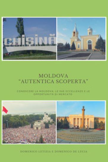 Moldova «autentica scoperta». Conoscere la Moldova: le sue eccellenze e le sue opportunità di mercato - Domenico Letizia | Rochesterscifianimecon.com