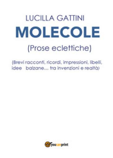 Molecole (prose eclettiche) - Lucilla Gattini  