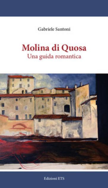 Molina di Quosa. Una guida romantica