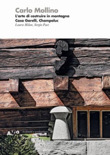 Mollino. L'arte di costruire in montagna. Casa Garelli, Champoluc. Ediz. illustrata - Sergio Pace |