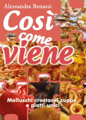 Molluschi, crostacei, zuppe e piatti unici. Così come viene - Alessandra Benassi   Rochesterscifianimecon.com