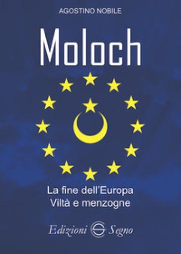 Moloch. La fine dell'Europa. Viltà e menzogne - Agostino Nobile  