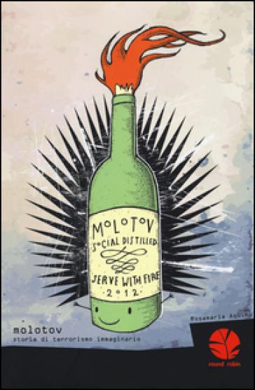 Molotov. Storia di terrorismo immaginario - Rosamaria Aquino  