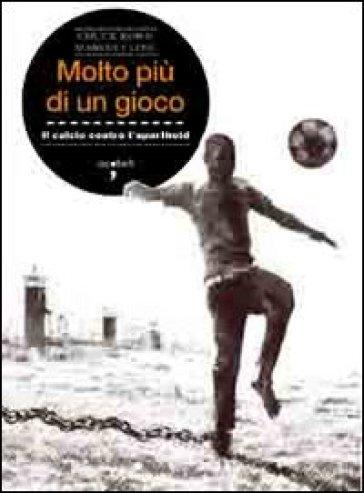 Molto più di un gioco. Il calcio contro l'apartheid - Chuck Korr |