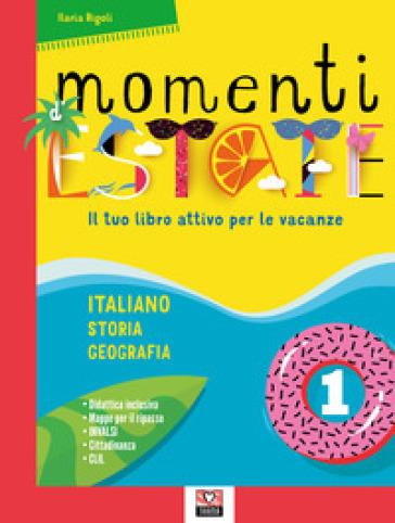 Momenti d'estate. Il tuo libro attivo per le vacanze. Per la Scuola media. 1. - Ilaria Rigoli |