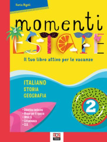 Momenti d'estate. Il tuo libro attivo per le vacanze. Per la Scuola media. 2. - Ilaria Rigoli |