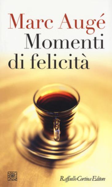 Momenti di felicità - Marc Augé | Jonathanterrington.com