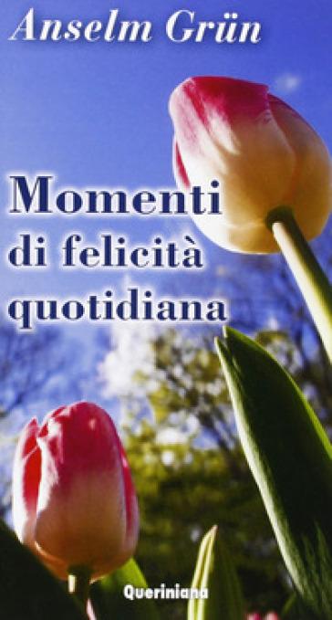 Momenti di felicità quotidiana - Anselm Grun | Rochesterscifianimecon.com