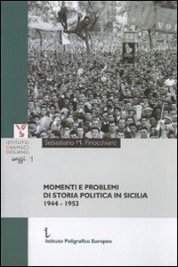 Momenti e problemi di storia politica in Sicilia. 1944-1953 - Sebastiano Finocchiaro  