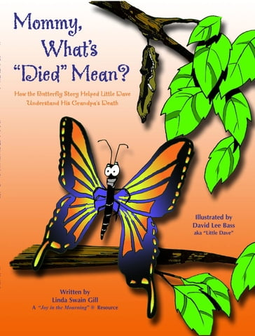 Mommy, What's 'Died' Mean?: How the Butterfly Story Helped Little Dave Understand His Grandpa's Death