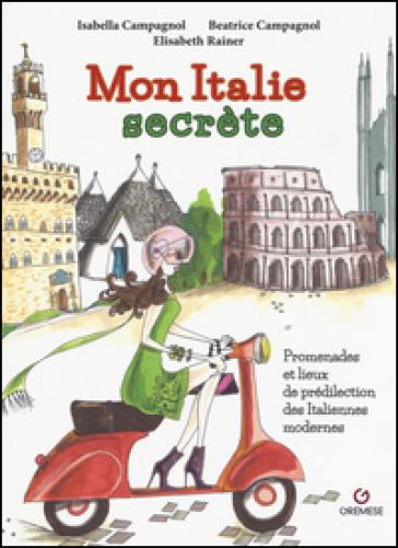 Mon Italie secrète. Promenades et lieux de prédilection des italiennes modernes - Isabella Campagnol |