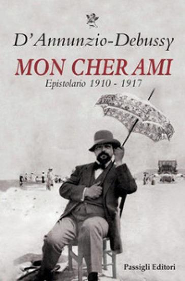 Mon cher ami. Epistolario 1910-1917. Testo francese a fronte - Gabriele D'Annunzio  