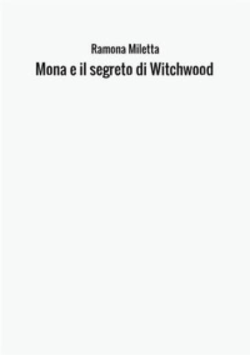 Mona e il segreto di Witchwood - Ramona Miletta |