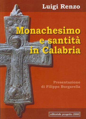 Monachesimo e santità in Calabria. Diocesi di Mileto-Nicotera-Tropea - Luigi Renzo  
