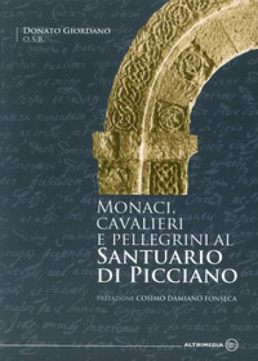 Monaci, cavalieri e pellegrini al santuario di Picciano - Donato Giordano |