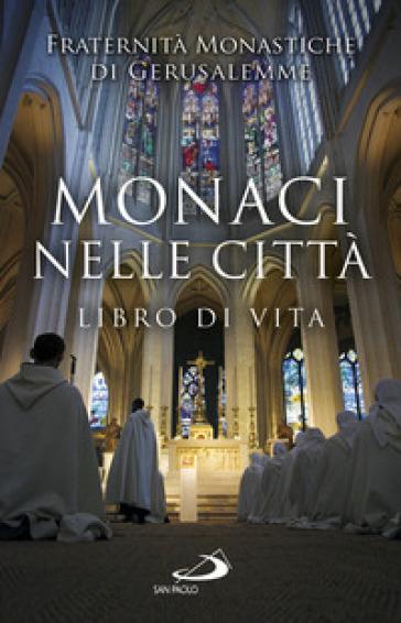 Monaci nelle città. Libro di Vita - Fraternità Monastiche di Gerusalemme | Kritjur.org