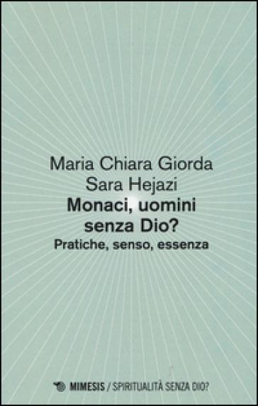 Monaci, uomini senza Dio? Pratiche, senso, essenza - Mariachiara Giorda |
