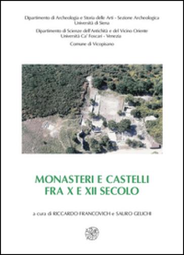 Monasteri e castelli fra X e XII secolo. Il caso di San Michele alla Verruca e le altre ricerche storico-archeologiche nella Tuscia occidentale - R. Francovich |