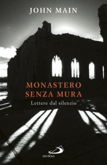 Monastero senza mura. Lettere dal silenzio - John Main |