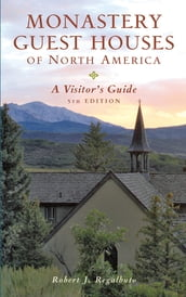 Monastery Guest Houses of North America: A Visitor s Guide (Fifth Edition)