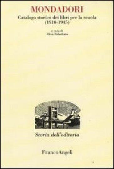 Mondadori. Catalogo storico dei libri per la scuola (1910-1945) - E. Rebellato |