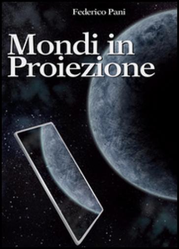 Mondi in proiezione - Federico Pani |