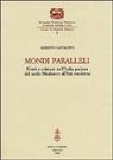 Mondi paralleli. Ebrei e cristiani nell'Italia padana dal tardo Medioevo all'età moderna - Alberto Castaldini |