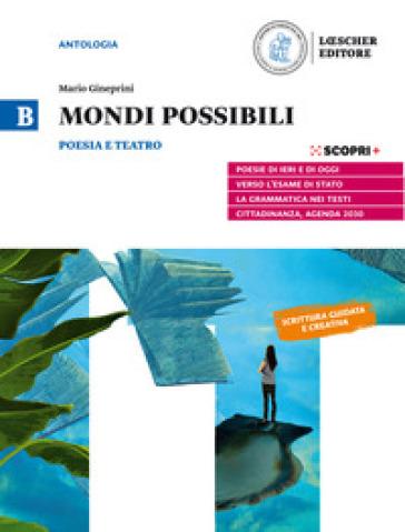 Mondi possibili. Per il biennio delle Scuole superiori. Con e-book. Con espansione online. B: Poesia e teatro - Mario Gineprini pdf epub