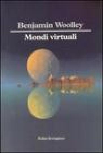 Mondi virtuali - Benjamin Woolley | Thecosgala.com
