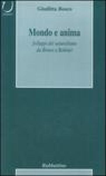 Mondo e anima. Sviluppi del naturalismo da Bruno a Robinet - Giuditta Bosco |