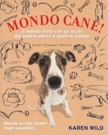 Mondo cane! Il mondo visto con gli occhi del vostro amico a quattro zampe - Karen Wild pdf epub