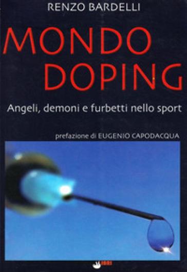 Mondo doping. Angeli, demoni e furbetti nello sport - Renzo Bardelli |