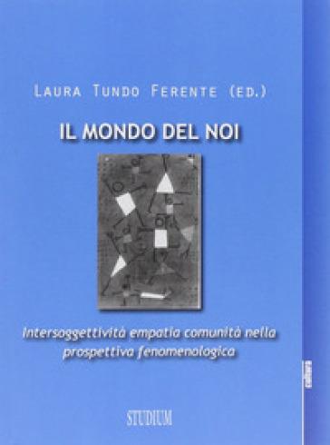 Mondo del noi. Intersoggettività, empatia, comunità nella prospettiva fenomenologica - Laura Tundo Ferente  