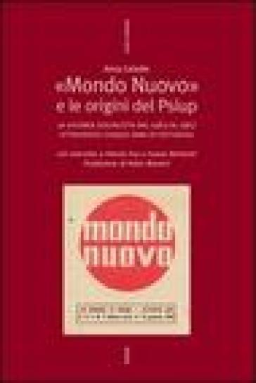 Mondo nuovo e le origini del Psiup. La vicenda socialista dal 1963 al 1967 - Anna Celadin |