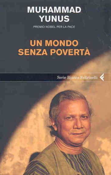 Mondo senza povertà (Un) - Muhammad Yunus   Thecosgala.com