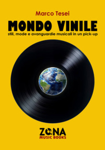 Mondo vinile. Stili, mode e avanguardie musicali in un pick-up - Marco Tesei |