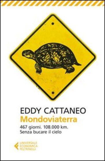 Mondoviaterra. 467 giorni, 108.000 Km. Senza bucare il cielo - Eddy Cattaneo | Rochesterscifianimecon.com