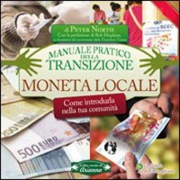 Moneta locale. Come introdurla nella tua comunità. Manuale pratico della transizione - Peter North | Thecosgala.com