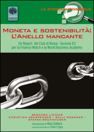 Moneta e sostenibilità. L'anello mancante. Un report del club di Roma. Sezione EU per la Finance Watch e la World Business Academy - F. Crippa |