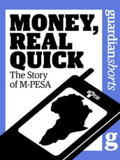 Money, Real Quick: The Story of M-PESA