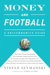 Money and Football: A Soccernomics Guide (INTL ed)