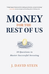 Money for the Rest of Us: 10 Questions to Master Successful Investing