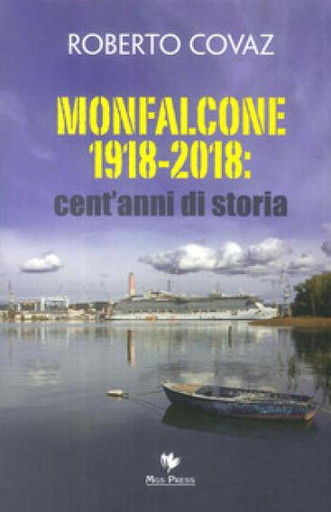 Monfalcone 1918-2018: cent'anni di storia - Roberto Covaz | Kritjur.org